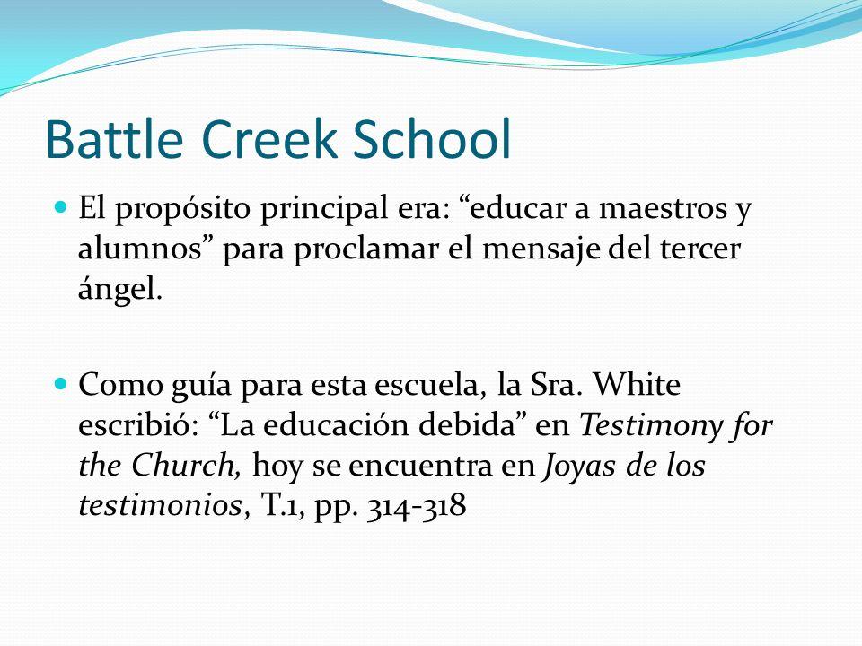 Battle Creek School El propósito principal era: educar a maestros y alumnos para proclamar el mensaje del tercer ángel. Como guía para esta escuela, l
