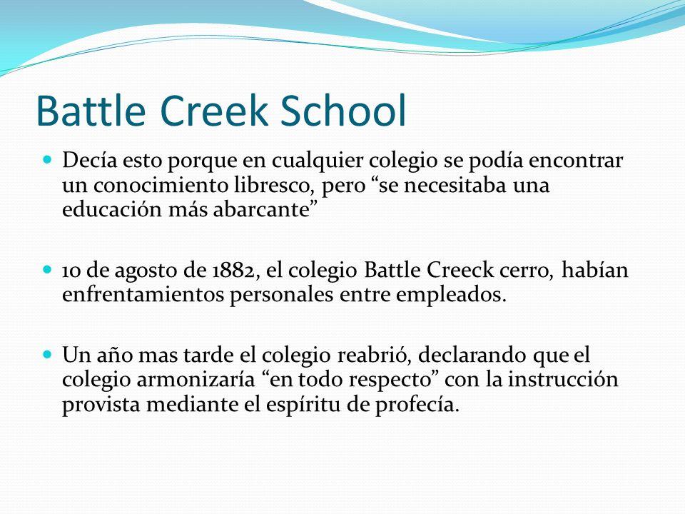 Battle Creek School Decía esto porque en cualquier colegio se podía encontrar un conocimiento libresco, pero se necesitaba una educación más abarcante
