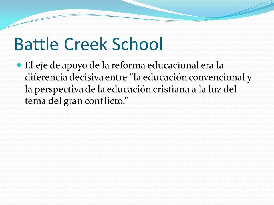 Battle Creek School El eje de apoyo de la reforma educacional era la diferencia decisiva entre la educación convencional y la perspectiva de la educac
