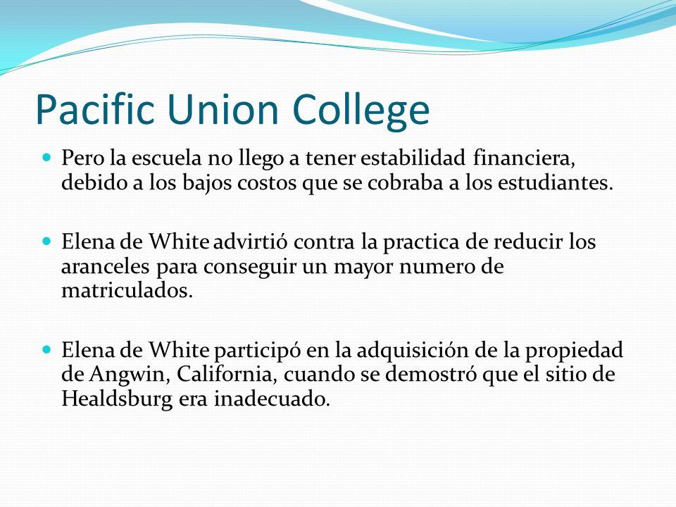 Pacific Union College Pero la escuela no llego a tener estabilidad financiera, debido a los bajos costos que se cobraba a los estudiantes. Elena de Wh