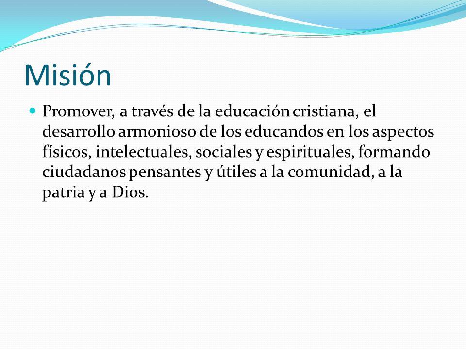 Misión Promover, a través de la educación cristiana, el desarrollo armonioso de los educandos en los aspectos físicos, intelectuales, sociales y espir