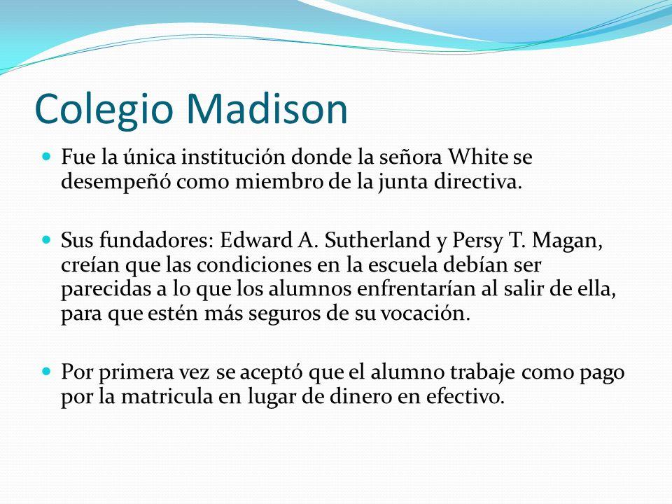 Colegio Madison Fue la única institución donde la señora White se desempeñó como miembro de la junta directiva. Sus fundadores: Edward A. Sutherland y