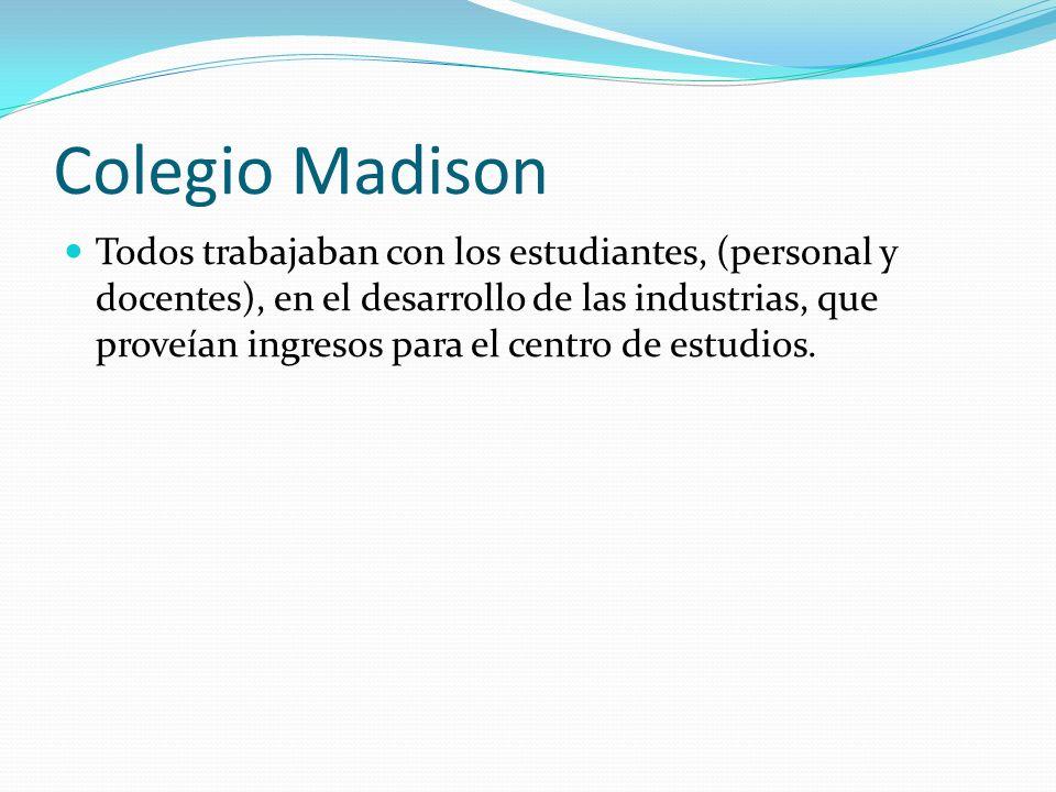 Colegio Madison Todos trabajaban con los estudiantes, (personal y docentes), en el desarrollo de las industrias, que proveían ingresos para el centro