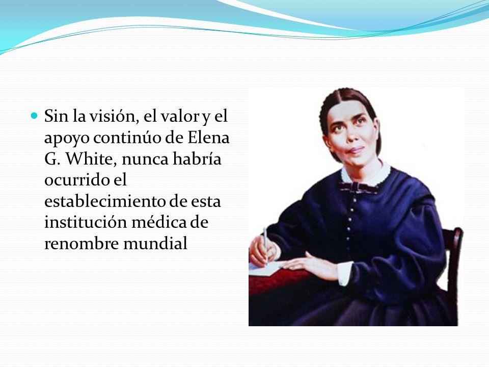 Sin la visión, el valor y el apoyo continúo de Elena G. White, nunca habría ocurrido el establecimiento de esta institución médica de renombre mundial