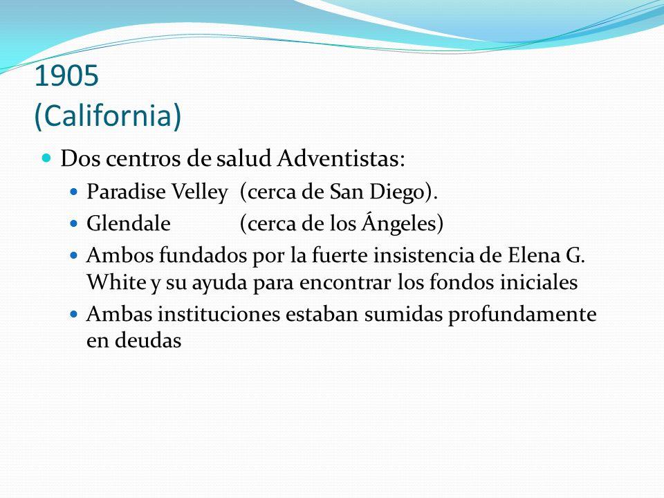 1905 (California) Dos centros de salud Adventistas: Paradise Velley (cerca de San Diego). Glendale(cerca de los Ángeles) Ambos fundados por la fuerte