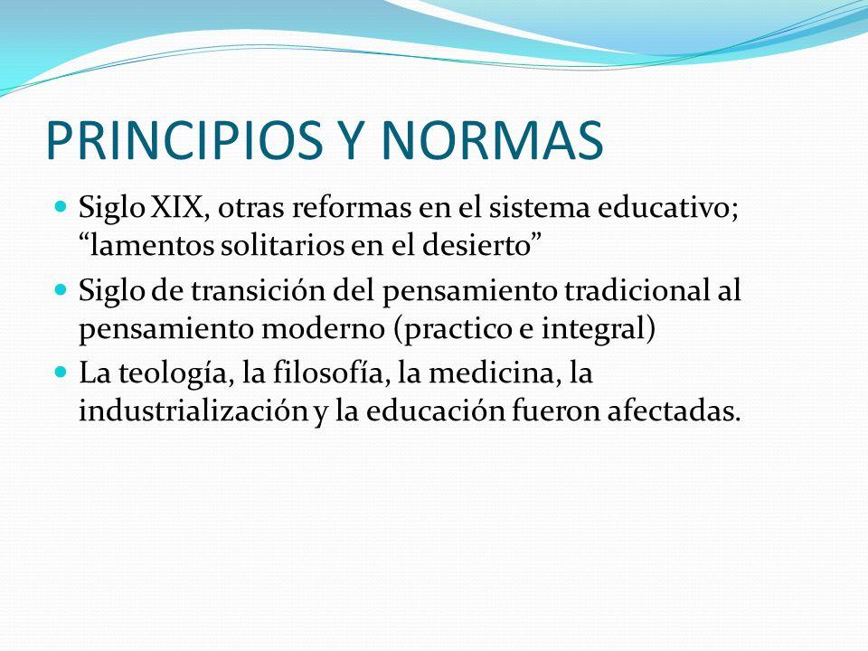 PRINCIPIOS Y NORMAS Siglo XIX, otras reformas en el sistema educativo; lamentos solitarios en el desierto Siglo de transición del pensamiento tradicio