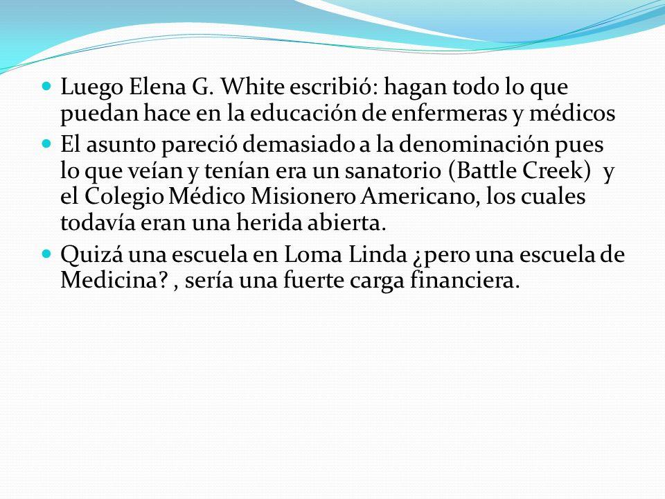 Luego Elena G. White escribió: hagan todo lo que puedan hace en la educación de enfermeras y médicos El asunto pareció demasiado a la denominación pue