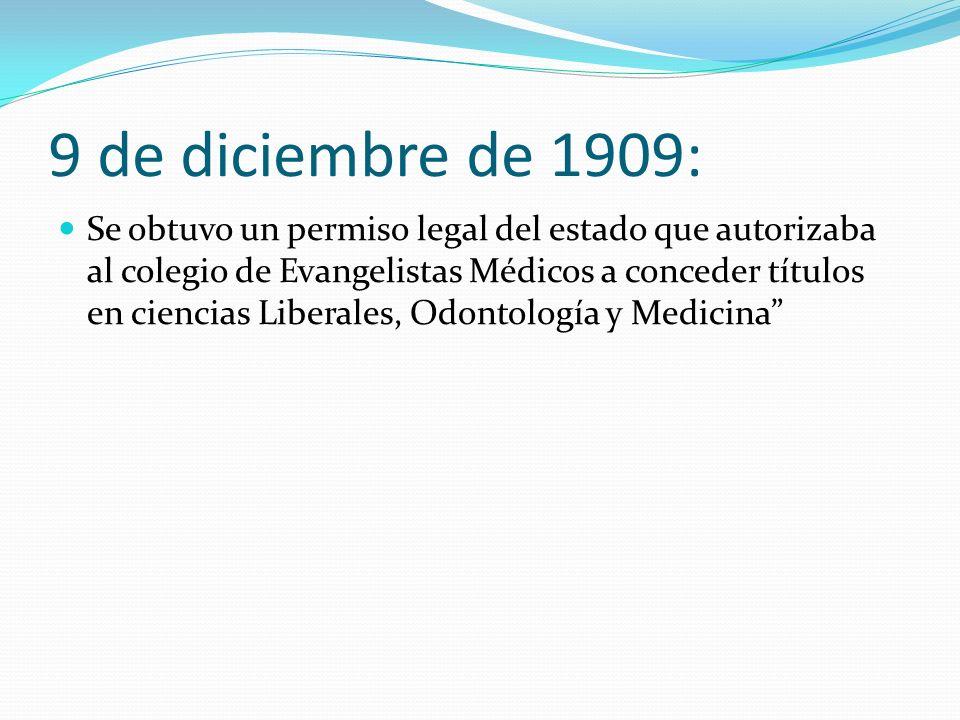 9 de diciembre de 1909: Se obtuvo un permiso legal del estado que autorizaba al colegio de Evangelistas Médicos a conceder títulos en ciencias Liberal