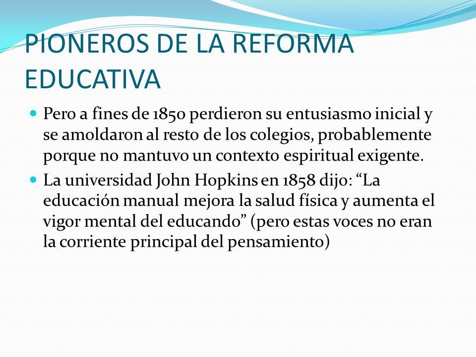 PIONEROS DE LA REFORMA EDUCATIVA Pero a fines de 1850 perdieron su entusiasmo inicial y se amoldaron al resto de los colegios, probablemente porque no