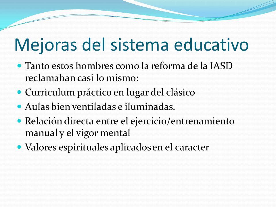 Mejoras del sistema educativo Tanto estos hombres como la reforma de la IASD reclamaban casi lo mismo: Curriculum práctico en lugar del clásico Aulas
