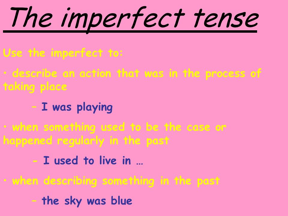 The imperfect tense How to form the imperfect tense in spanish Go to the infinitive and remove the ending ejemplo: hablar You now have the stem for the imperfect - habl Add the following endings in order – aba, abas, aba, ábamos, abais, aban X
