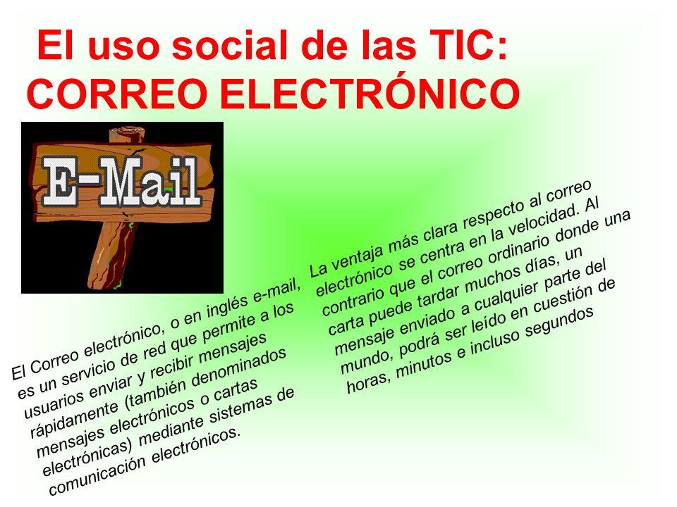 El uso social de las TIC: CORREO ELECTRÓNICO El Correo electrónico, o en inglés e-mail, es un servicio de red que permite a los usuarios enviar y reci