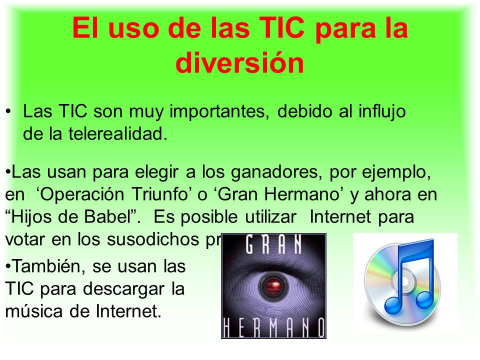 El uso de las TIC para la diversión Las TIC son muy importantes, debido al influjo de la telerealidad. Las usan para elegir a los ganadores, por ejemp