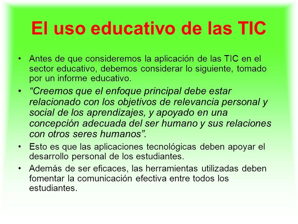 El uso educativo de las TIC Antes de que consideremos la aplicación de las TIC en el sector educativo, debemos considerar lo siguiente, tomado por un