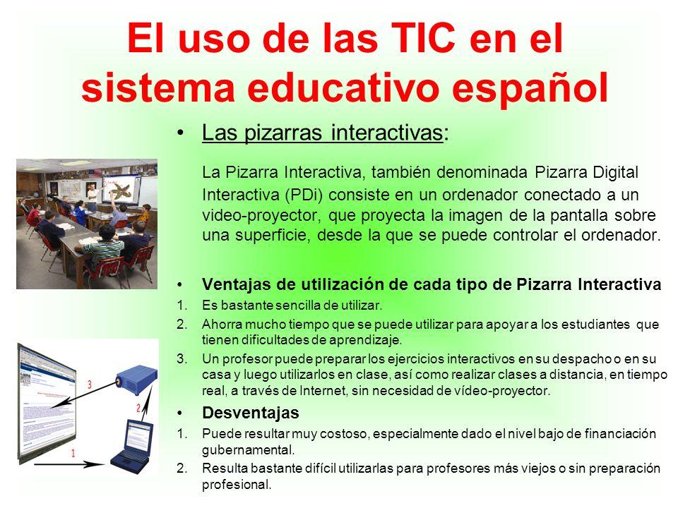El uso de las TIC en el sistema educativo español Las pizarras interactivas: La Pizarra Interactiva, también denominada Pizarra Digital Interactiva (P