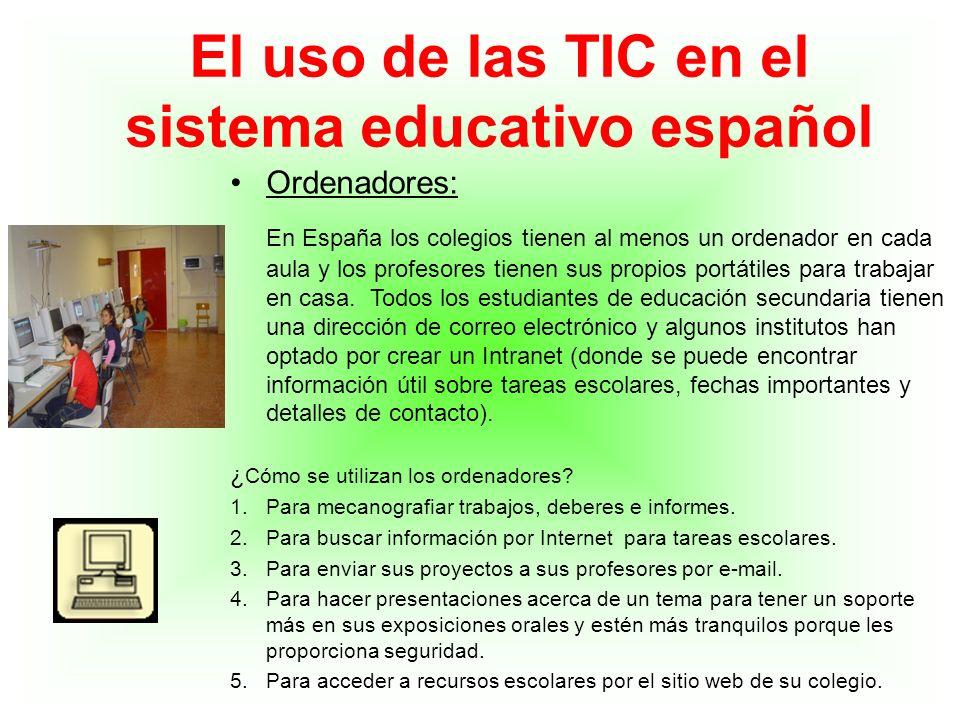 El uso de las TIC en el sistema educativo español Ordenadores: En España los colegios tienen al menos un ordenador en cada aula y los profesores tiene