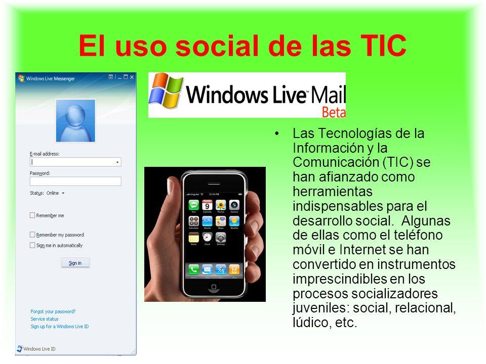 El uso social de las TIC Las Tecnologías de la Información y la Comunicación (TIC) se han afianzado como herramientas indispensables para el desarroll