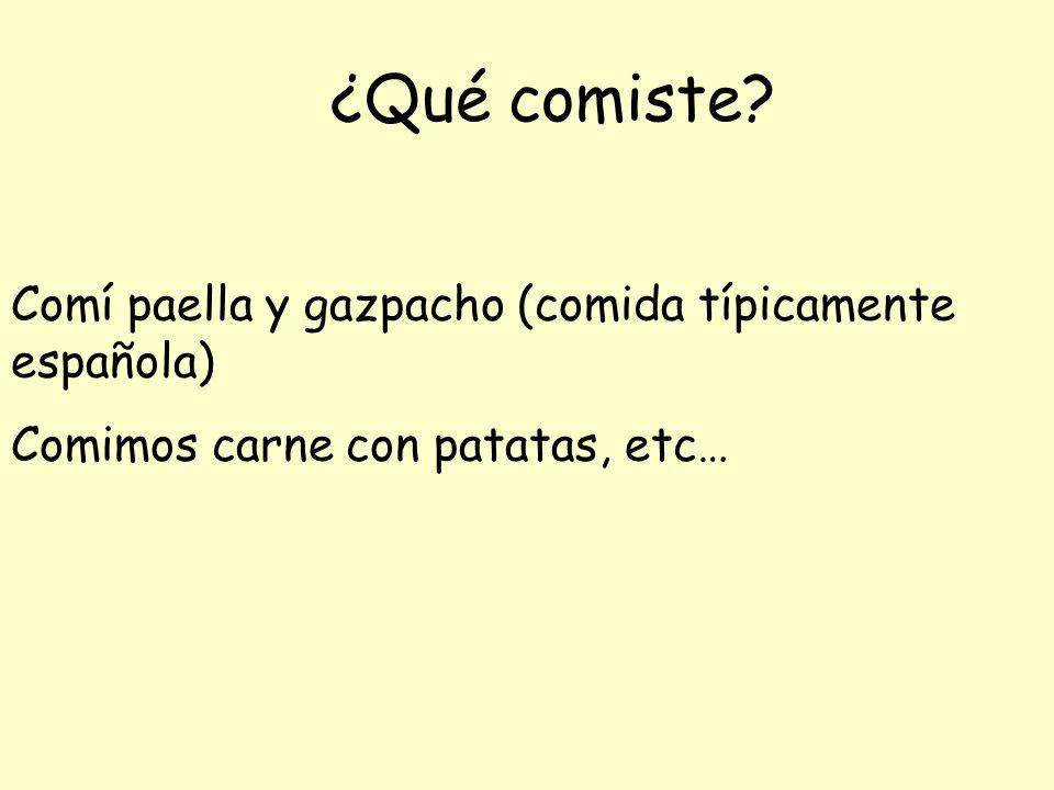 ¿Qué comiste? Comí paella y gazpacho (comida típicamente española) Comimos carne con patatas, etc…