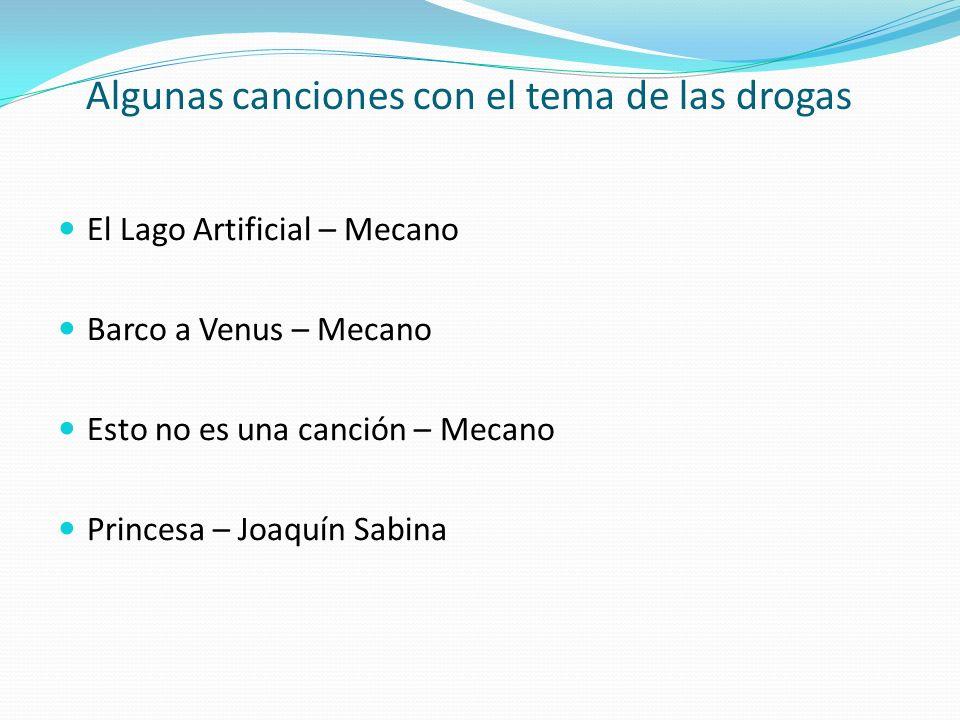 Algunas canciones con el tema de las drogas El Lago Artificial – Mecano Barco a Venus – Mecano Esto no es una canción – Mecano Princesa – Joaquín Sabi