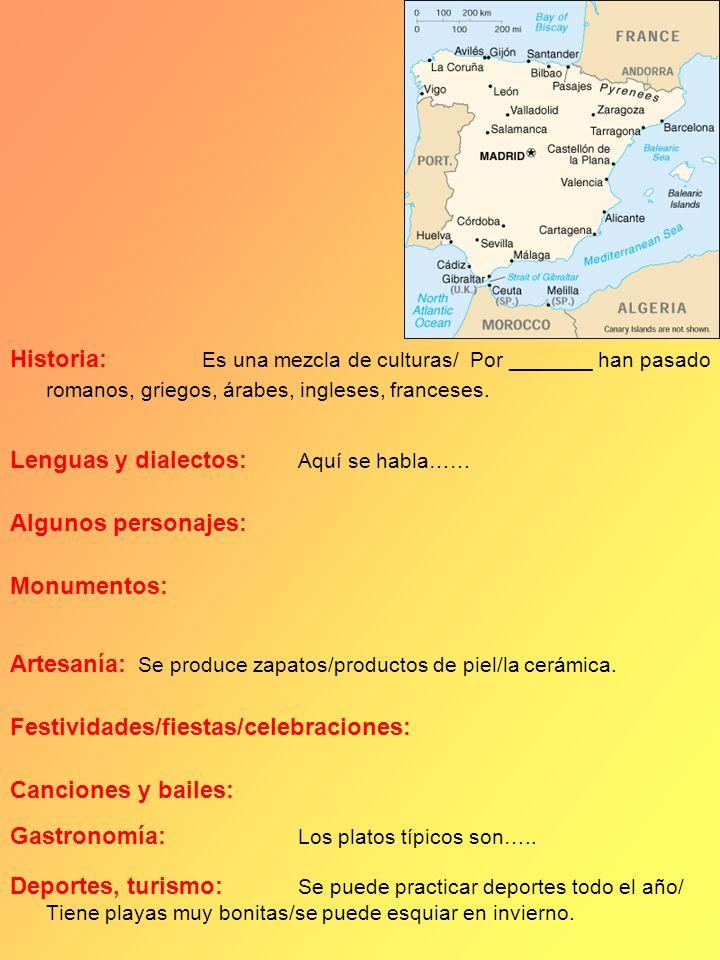 Historia: Es una mezcla de culturas/ Por _______ han pasado romanos, griegos, árabes, ingleses, franceses. Lenguas y dialectos: Aquí se habla…… Alguno