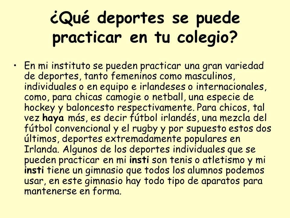 ¿Qué deportes se puede practicar en tu colegio? En mi instituto se pueden practicar una gran variedad de deportes, tanto femeninos como masculinos, in