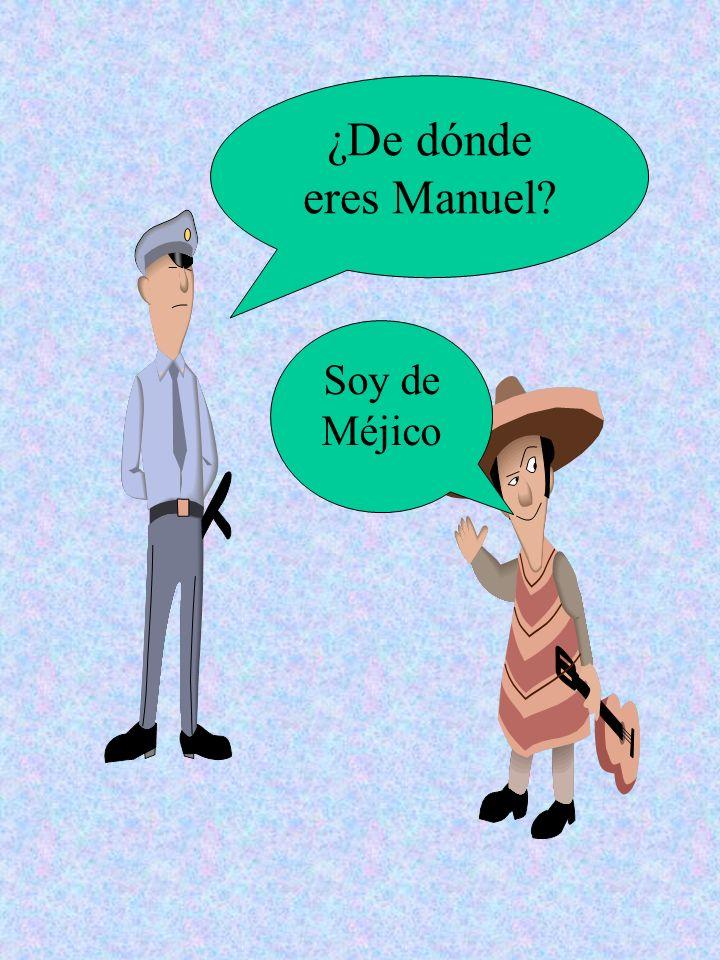 ¿De dónde eres Manuel? Soy de Méjico