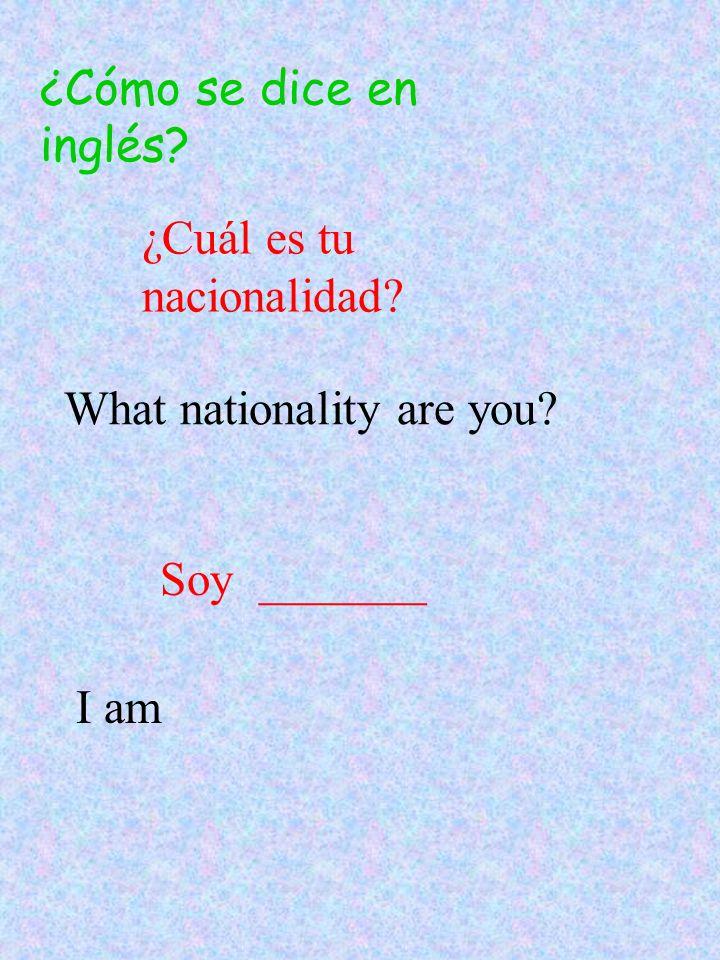 ¿ Cuál es tu nacionalidad? Soy francés ¿y tú? Soy español