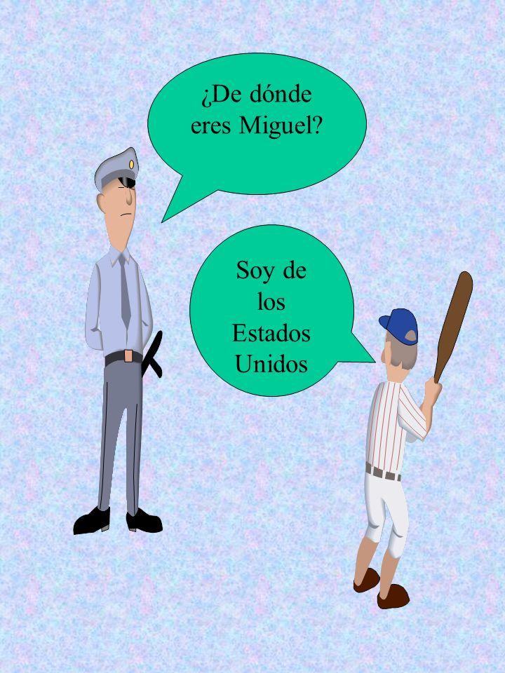 ¿De dónde eres Miguel? Soy de los Estados Unidos