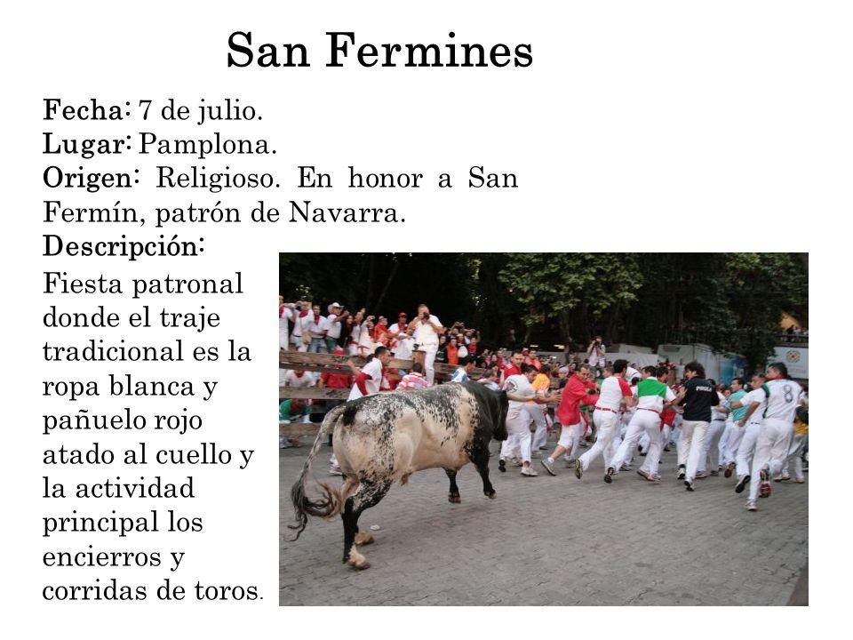 San Fermines Fecha: 7 de julio. Lugar: Pamplona. Origen: Religioso. En honor a San Fermín, patrón de Navarra. Descripción: Fiesta patronal donde el tr