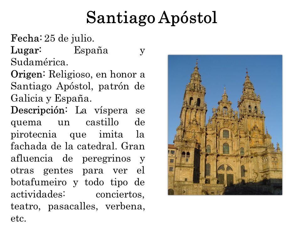 Santiago Apóstol Fecha: 25 de julio. Lugar: España y Sudamérica. Origen: Religioso, en honor a Santiago Apóstol, patrón de Galicia y España. Descripci