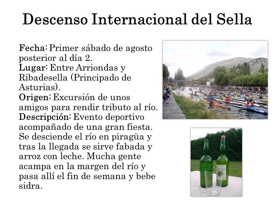 Descenso Internacional del Sella Fecha: Primer sábado de agosto posterior al día 2. Lugar: Entre Arriondas y Ribadesella (Principado de Asturias). Ori