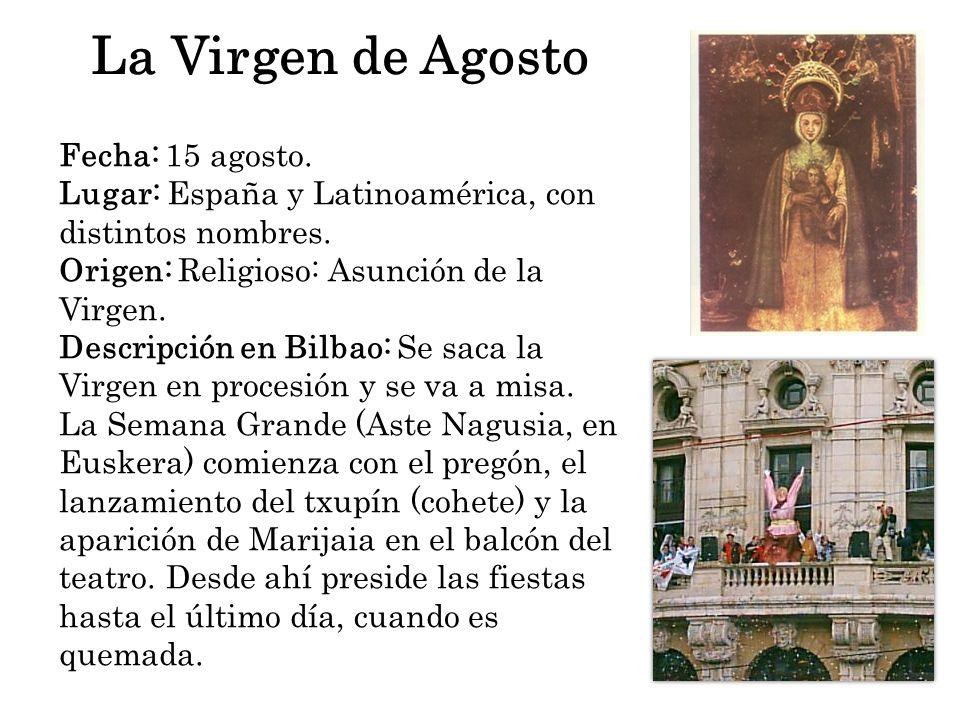 La Virgen de Agosto Fecha: 15 agosto. Lugar: España y Latinoamérica, con distintos nombres. Origen: Religioso: Asunción de la Virgen. Descripción en B