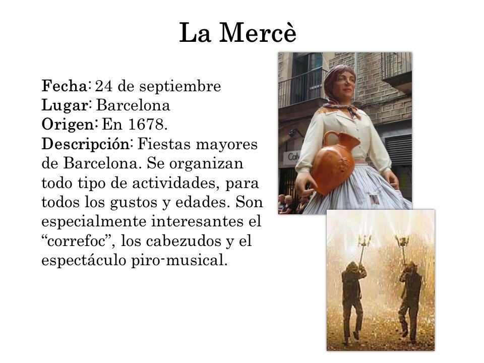 Fecha: 24 de septiembre Lugar: Barcelona Origen: En 1678. Descripción: Fiestas mayores de Barcelona. Se organizan todo tipo de actividades, para todos