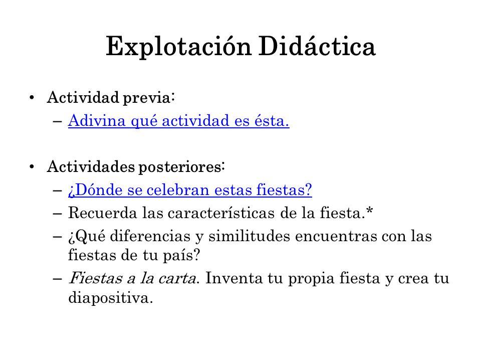 Explotación Didáctica Actividad previa: – Adivina qué actividad es ésta. Adivina qué actividad es ésta. Actividades posteriores: – ¿Dónde se celebran