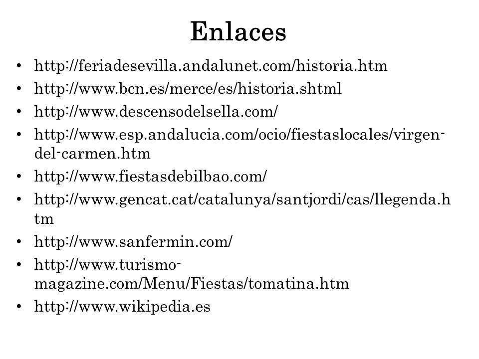 Enlaces http://feriadesevilla.andalunet.com/historia.htm http://www.bcn.es/merce/es/historia.shtml http://www.descensodelsella.com/ http://www.esp.and
