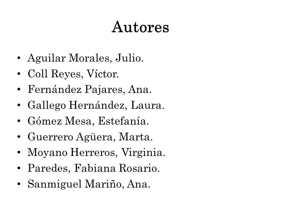 Autores Aguilar Morales, Julio. Coll Reyes, Víctor. Fernández Pajares, Ana. Gallego Hernández, Laura. Gómez Mesa, Estefanía. Guerrero Agüera, Marta. M