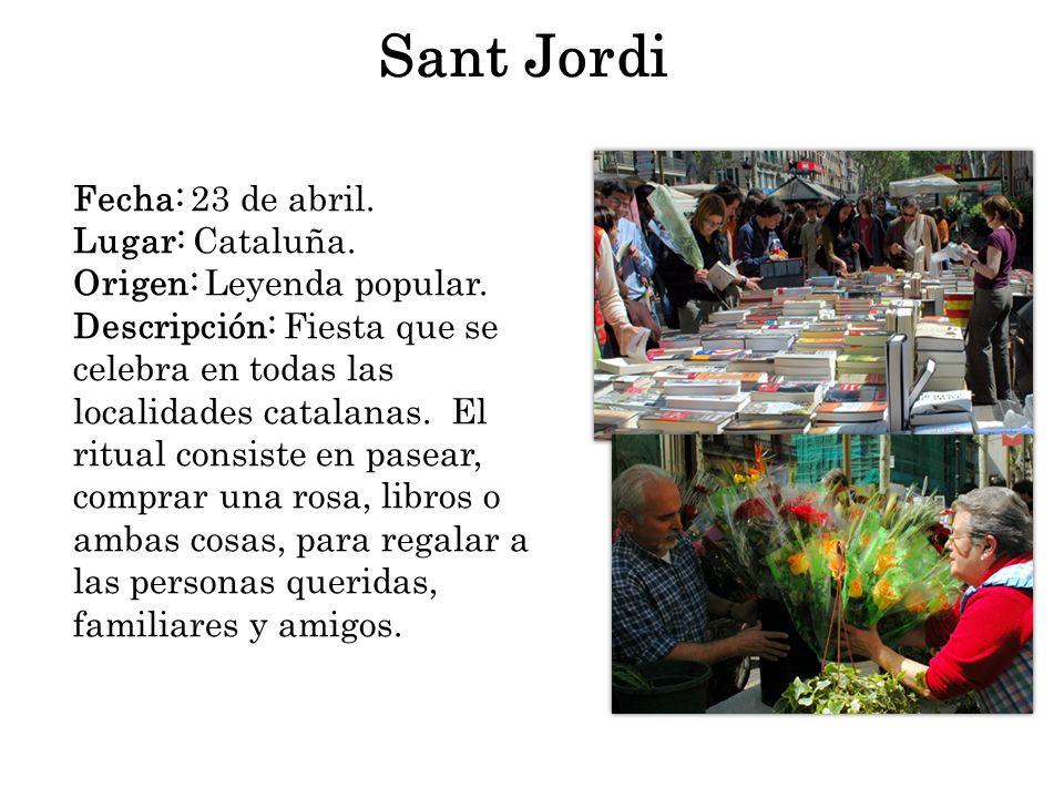 Sant Jordi Fecha: 23 de abril. Lugar: Cataluña. Origen: Leyenda popular. Descripción: Fiesta que se celebra en todas las localidades catalanas. El rit