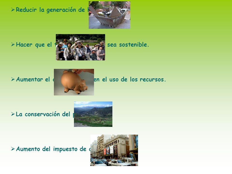 Reducir la generación de basura. Hacer que el turismo sea sostenible. Aumentar el ahorro en el uso de los recursos. La conservación del paisaje. Aumen
