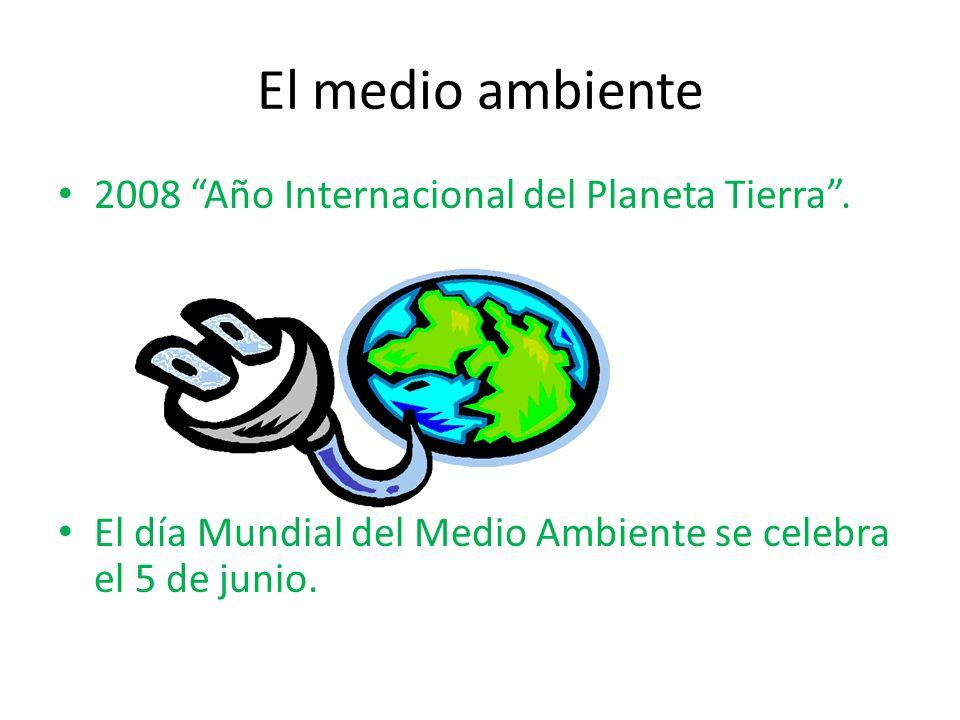 El medio ambiente 2008 Año Internacional del Planeta Tierra. El día Mundial del Medio Ambiente se celebra el 5 de junio.