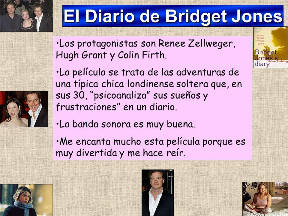 El Diario de Bridget Jones Los protagonistas son Renee Zellweger, Hugh Grant y Colin Firth. La película se trata de las adventuras de una típica chica