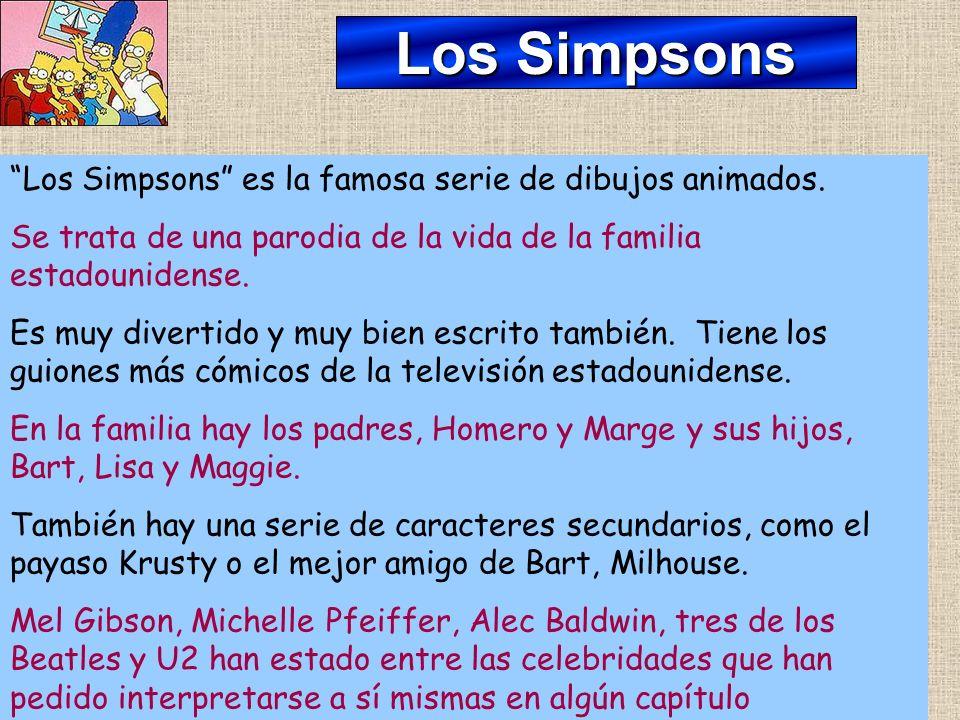 Los Simpsons Los Simpsons es la famosa serie de dibujos animados. Se trata de una parodia de la vida de la familia estadounidense. Es muy divertido y