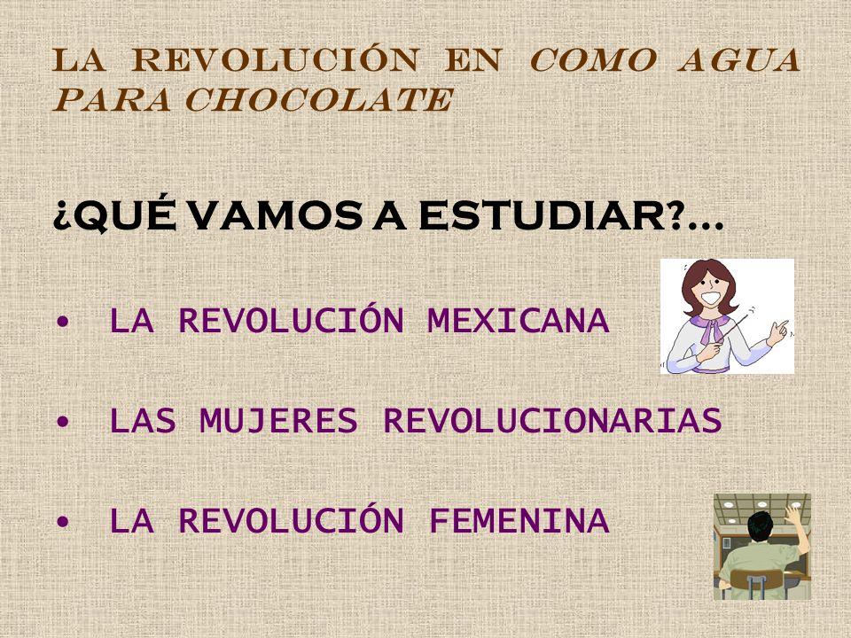 ¿QUÉ VAMOS A ESTUDIAR?... LA REVOLUCIÓN MEXICANA LAS MUJERES REVOLUCIONARIAS LA REVOLUCIÓN FEMENINA