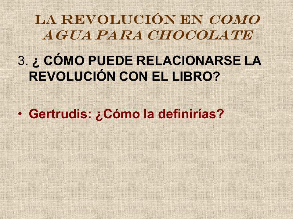 LA REVOLUCIÓN EN COMO AGUA PARA CHOCOLATE LA REVOLUCIÓN FEMENINA ¿ Cómo definirías revolución.