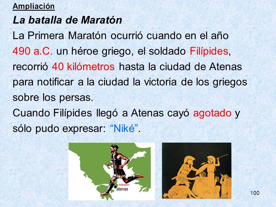 100 Ampliación La batalla de Maratón La Primera Maratón ocurrió cuando en el año 490 a.C. un héroe griego, el soldado Filípides, recorrió 40 kilómetro