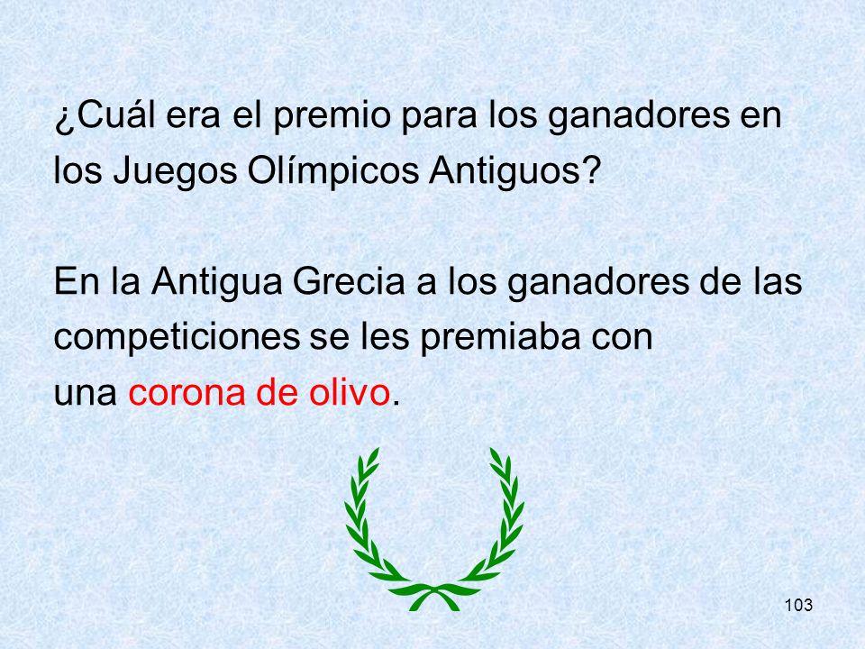 103 ¿Cuál era el premio para los ganadores en los Juegos Olímpicos Antiguos? En la Antigua Grecia a los ganadores de las competiciones se les premiaba