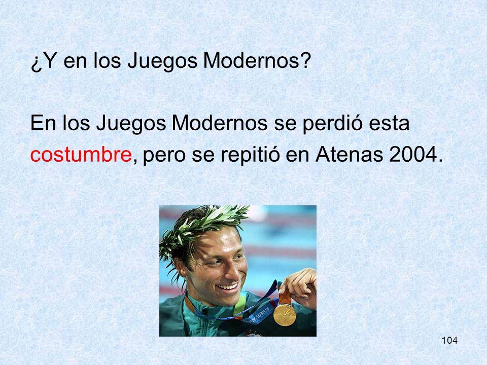104 ¿Y en los Juegos Modernos? En los Juegos Modernos se perdió esta costumbre, pero se repitió en Atenas 2004.