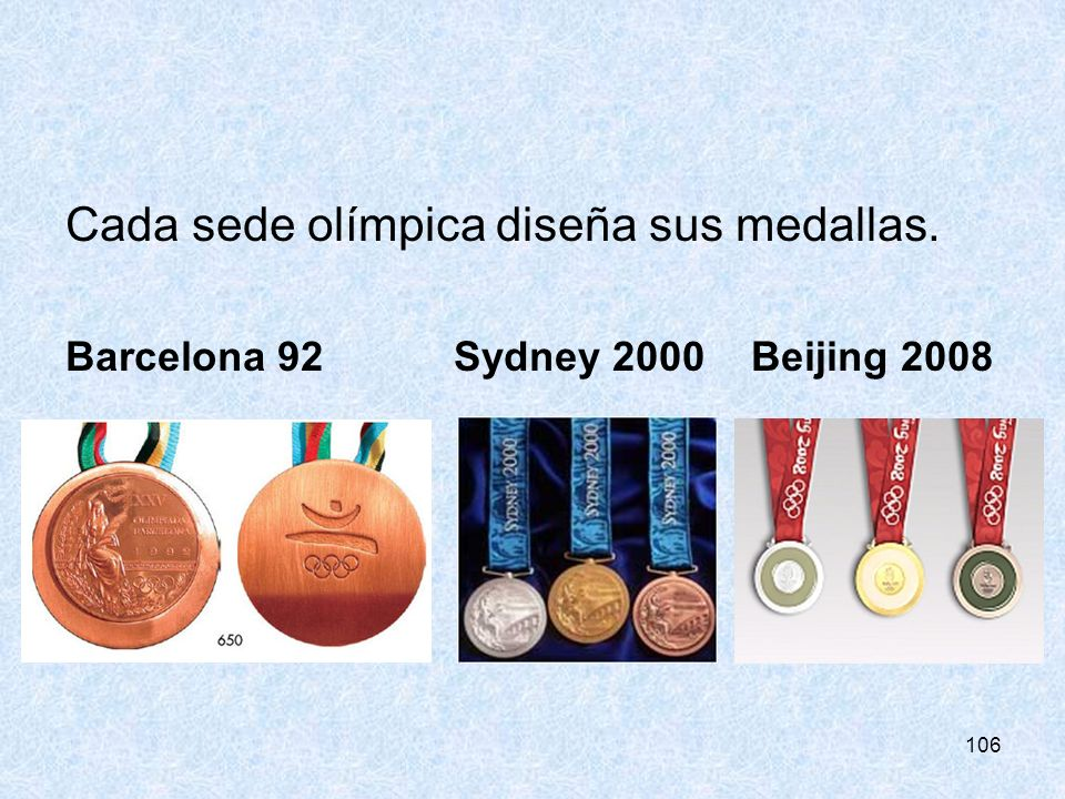 106 Cada sede olímpica diseña sus medallas. Barcelona 92 Sydney 2000 Beijing 2008