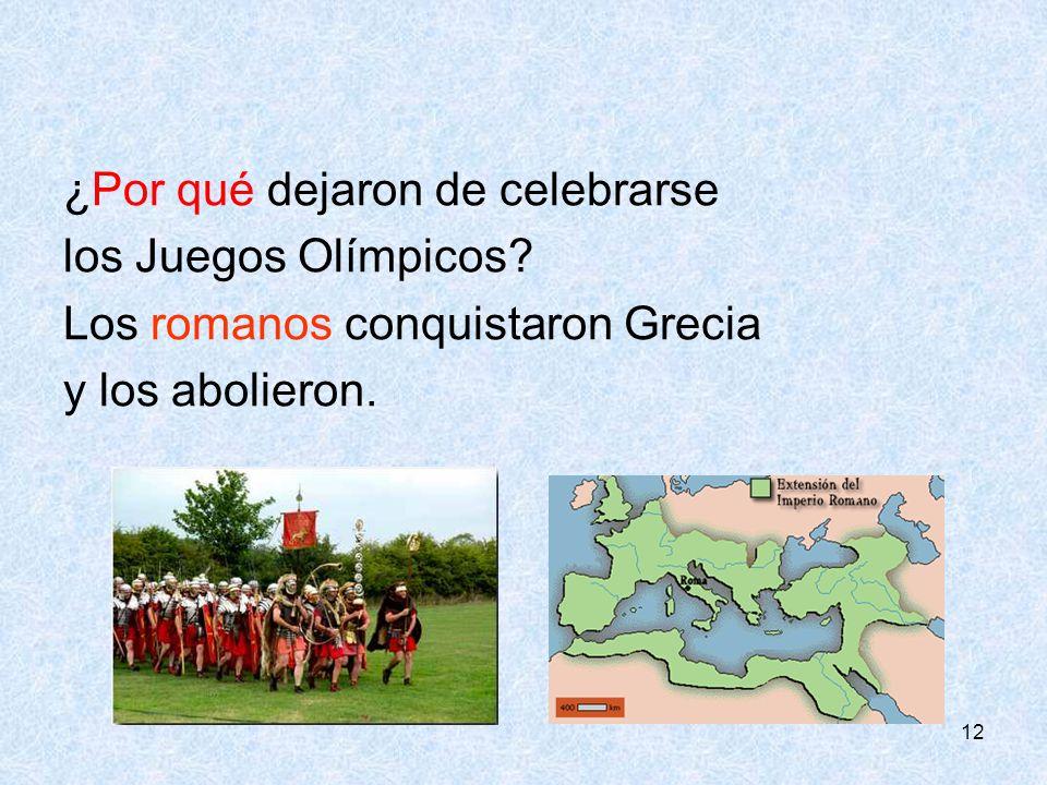 12 ¿Por qué dejaron de celebrarse los Juegos Olímpicos? Los romanos conquistaron Grecia y los abolieron.