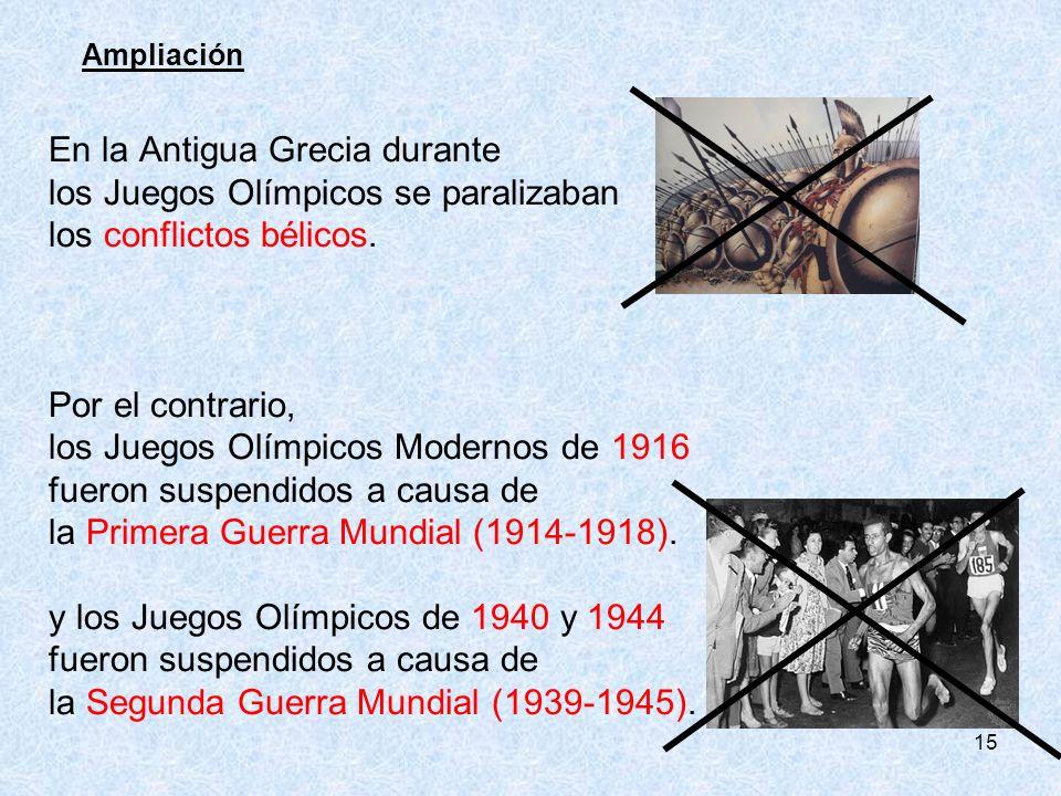 15 Ampliación En la Antigua Grecia durante los Juegos Olímpicos se paralizaban los conflictos bélicos. Por el contrario, los Juegos Olímpicos Modernos