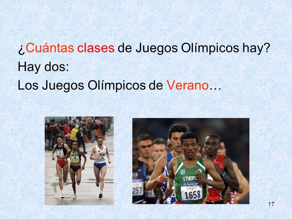 17 ¿Cuántas clases de Juegos Olímpicos hay? Hay dos: Los Juegos Olímpicos de Verano…